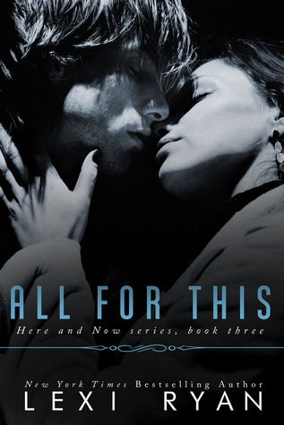 Review: All for This (Here and Now #3) by Lexi Ryan