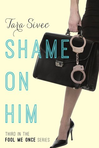 Release Day and Giveaway: Shame on Him (Fool Me Once #3) by Tara Sivec
