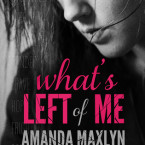 Review and Giveaway: What's Left of Me by Amanda Maxlyn
