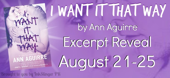 Ann Aguirre's I Want It That Way Excerpt Reveal