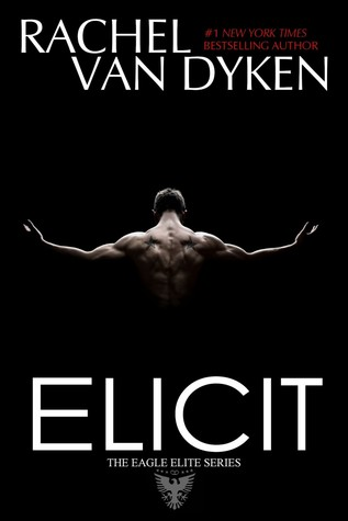 Release Day Blast: Elicit (Eagle Elite #4) by Rachel Van Dyken