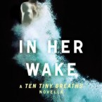 Release Day Launch and Giveaway: In Her Wake (Ten Tiny Breaths 0.5) by K.A. Tucker