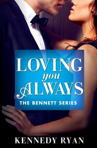 Chapter Reveal and Giveaway: Loving You Always (The Bennetts #2) by Kennedy Ryan