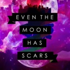 Blog Tour and Giveaway: Even the Moon Has Scars by Steph Campbell