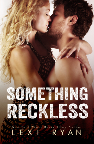 Blog Tour Review: Something Reckless (Reckless & Real #1) by Lexi Ryan
