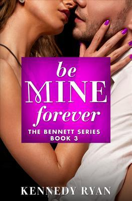 Release Day Blitz and Giveaway: Be Mine Forever (The Bennetts #3) by Kennedy Ryan