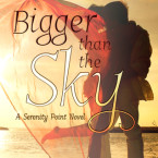 Review and Giveaway: Bigger Than the Sky (Serenity Point #1) by Harper Bentley