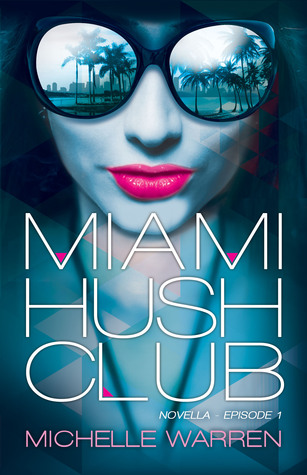 Release Day Launch and Giveaway: Miami Hush Club: Episode 1 (Miami Hush Club #1) by Michelle Warren