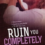 Blog Tour and Giveaway: Ruin You Completely (Sloan Brothers #3) by Calia Read