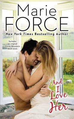 Review and Giveaway: And I Love Her (Green Mountain #4) by Marie Force