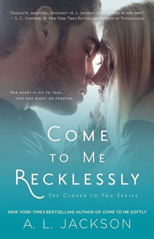 Review: Come to Me Recklessly (Closer to You #3) by A.L Jackson