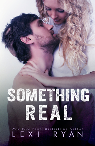Blog Tour Review: Something Real (Reckless & Real #2) by Lexi Ryan