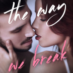 Cover Reveal: The Way We Break (The Story of Us #2) by Cassia Leo