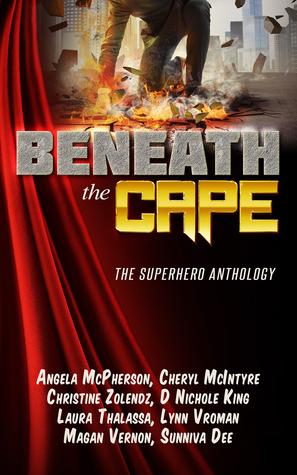 Release Day Blitz: Beneath the Cape—The Superhero Anthology by Angela McPherson,  Cheryl McIntyre, Christine Zolendz, D. Nichole King, Laura Thalassa, Lynn Vroman, Magan Vernon and Sunniva Dee