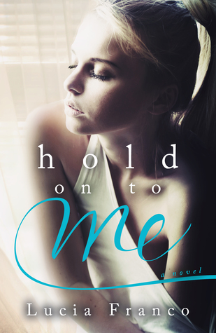 Release Day Blitz and Giveaway: Hold On to Me by Lucia Franco