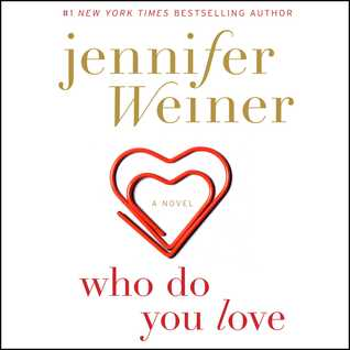Book Spotlight and Giveaway: Who Do You Love by Jennifer Weiner