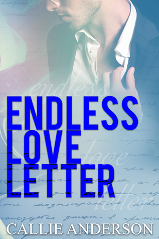Pre-release Exclusive of Chapter 1 and Giveaway for Endless Love Letter (Love Letter #2) by Callie Anderson