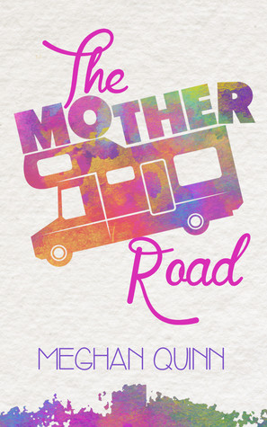 Feature Friday Exclusive Excerpt and Giveaway: The Mother Road by Meghan Quinn