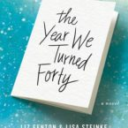 Review: The Year We Turned Forty by Liz Fenton and Lisa Steinkie