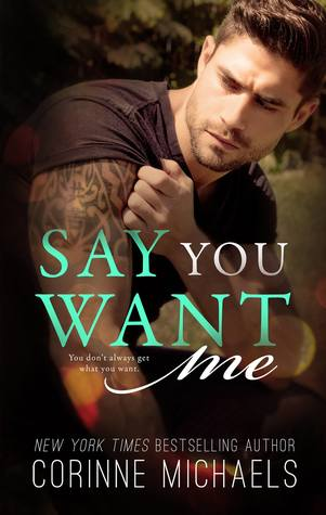Say You Want Me by Corinne Michaels is LIVE!!!
