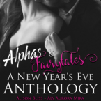 Cover Reveal for Alphas & Fairytales (A New Year's Eve Anthology)