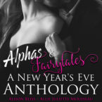 Alphas & Fairytales: A New Year's Eve Anthology is LIVE!!!