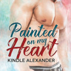 Painted on my Heart by Kindle Alexander is LIVE! Excerpt, Teasers and a Giveaway too!