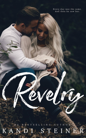 Revelry by Kandi Steiner is LIVE!!!