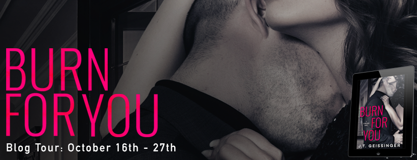Review & Excerpt: Burn for You by J.T. Geissinger