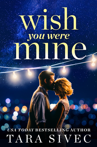 New Release & Giveaway: Wish You Were Mine by Tara Sivec